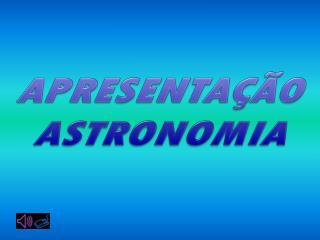 APRESENTAÇÃO ASTRONOMIA