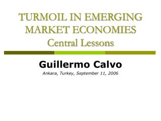 TURMOIL IN EMERGING MARKET ECONOMIES Central Lessons