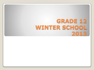 GRADE 12 WINTER SCHOOL 2013