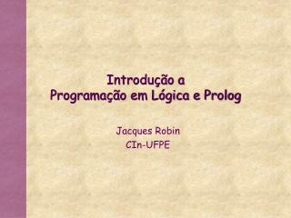 Introdução a  Programação em Lógica e Prolog
