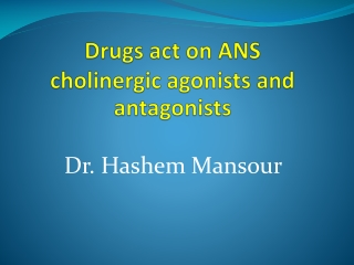 Cholinergics and  Anti-cholinergics Drugs