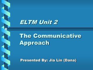 ELTM Unit 2 The Communicative Approach