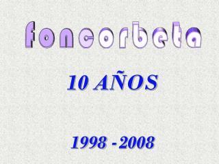 10 AÑOS 1998 -2008