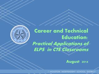 Career and Technical Education:   Practical Applications of ELPS  in CTE Classrooms August   2014