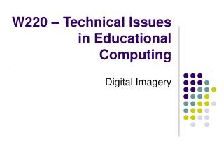 W220 – Technical Issues in Educational Computing