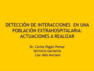 DETECCI N DE INTERACCIONES  EN UNA POBLACI N EXTRAHOSPITALARIA:  ACTUACIONES A REALIZAR  Dr. Carlos Pag n Pomar Serivici