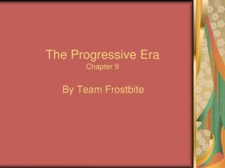 The Progressive Era Chapter 9