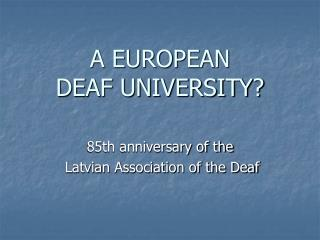 A EUROPEAN  DEAF UNIVERSITY?