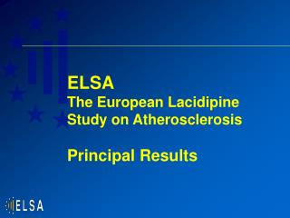 ELSA The European Lacidipine Study on Atherosclerosis Principal Results