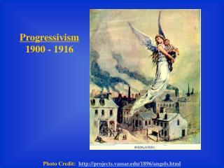 Progressivism 1900 - 1916