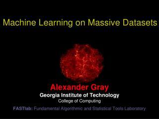 Machine Learning on Massive Datasets