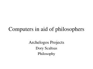 Computers in aid of philosophers