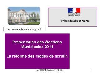 Présentation des élections Municipales 2014 La réforme des modes de scrutin