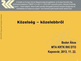 Közelség – közelebbről Bodor Ákos MTA KRTK RKI DTO Kaposvár, 2013. 11.  22.