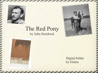 "the red pony by john steinbeck ""the red pony,"" by john steinbeck is a classic story about an immature young boy faced with the realities of birth and death although ""the red pony."
