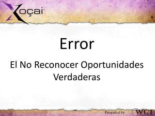 Error El No Reconocer Oportunidades Verdaderas