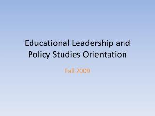 Educational Leadership and Policy Studies Orientation