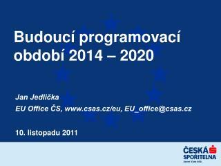 Budoucí programovací období 2014 – 2020