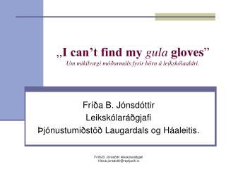 """,, I can't find my gula gloves """" Um mikilvægi móðurmáls fyrir börn á leikskólaaldri."""