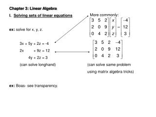 Chapter 3: Linear Algebra I.   Solving sets of linear equations ex:  solve for x, y, z.
