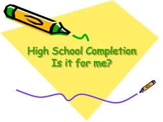 High School Completion  Is it for me?