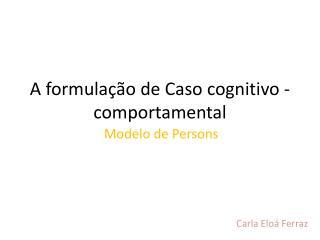 A formula��o de Caso cognitivo - comportamental