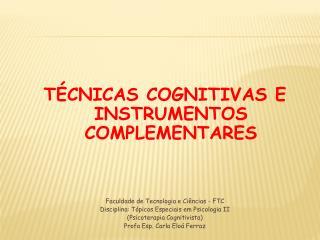 TÉCNICAS COGNITIVAS E INSTRUMENTOS COMPLEMENTARES Faculdade de Tecnologia e Ciências - FTC