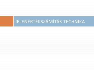 J ELENÉRTÉKSZÁMÍTÁS-TECHNIKA