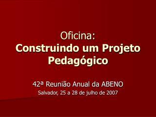 Oficina:  Construindo um Projeto Pedagógico