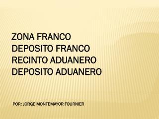 ZONA FRANCO DEPOSITO FRANCO RECINTO ADUANERO DEPOSITO ADUANERO