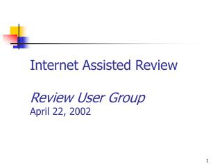 Internet Assisted Review   Review User Group April 22, 2002