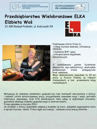Przedsiębiorstwa Wielobranżowe ELKA Elżbieta Woś 21-300 Radzyń Podlaski, ul. Kościuszki 59