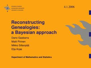 Reconstructing Genealogies:  a Bayesian approach