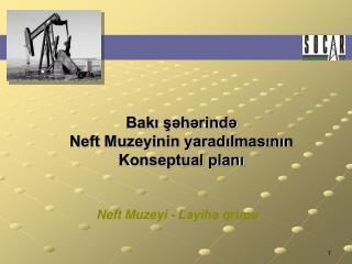 Bakı şəhərində  Neft Muzeyinin yaradılmasının Konseptual planı