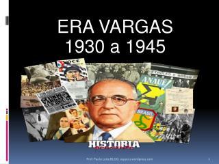 ERA VARGAS 1930 a 1945