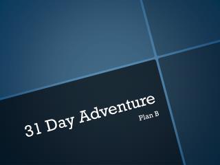 31 Day Adventure
