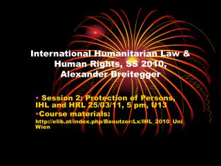 International Humanitarian Law & Human Rights, SS 2010, Alexander Breitegger