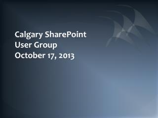 Calgary SharePoint User Group October 17,  2013