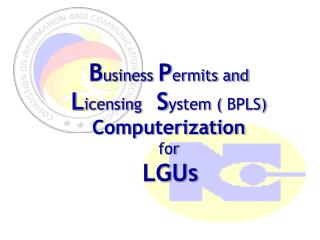 B usiness  P ermits and  L icensing    S ystem ( BPLS) Computerization  for  LGUs