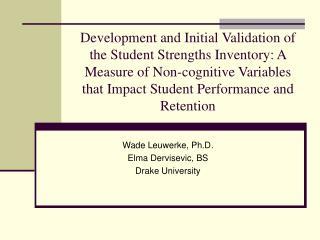 Wade Leuwerke, Ph.D. Elma Dervisevic, BS Drake University