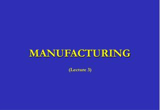 MANUFACTURING Lecture 3 2 Assembly Processes