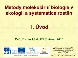 Metody molekulární biologie v ekologii a systematice rostlin 1. Úvod