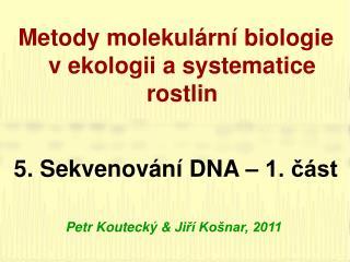 Metody molekulární biologie v ekologii a systematice rostlin 5 .  Sekvenování DNA – 1. část