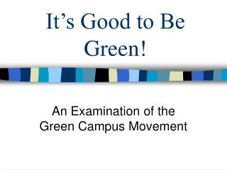It�s Good to Be Green!
