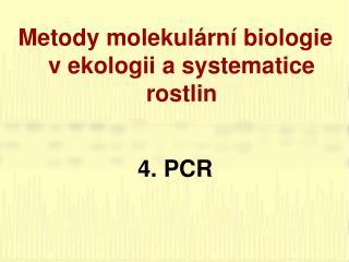 Metody molekulární biologie v ekologii a systematice rostlin 4 .  PCR