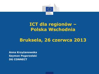ICT dla region�w �  Polska Wschodnia Bruksela , 26  czerwca 2013