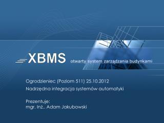 Ogrodzieniec (Poziom 511) 25.10.2012 Nadrzędna integracja systemów automatyki  Prezentuje: