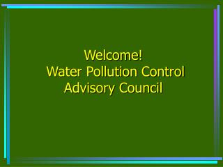 Welcome!  Water Pollution Control Advisory Council