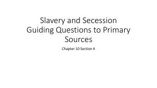 Slavery and Secession Guiding Questions to Primary Sources