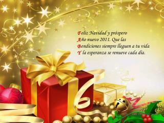 eliz Navidad  y próspero ño  nuevo 2011. Que las endiciones  siempre lleguen a tu vida